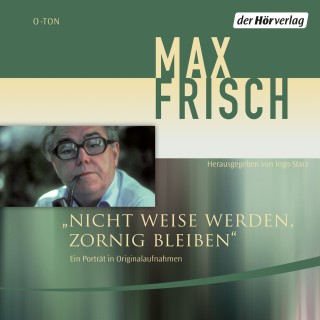 Max Frisch: Nicht weise werden, zornig bleiben
