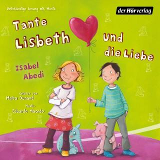 Isabel Abedi: Tante Lisbeth und die Liebe