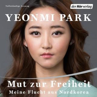 Yeonmi Park: Mut zur Freiheit - -