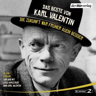 Karl Valentin: Das Beste von Karl Valentin. Die Zukunft war früher auch besser