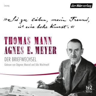 """Thomas Mann, Agnes E. Meyer: """"Sie zu lieben, mein Freund, ist eine hohe Kunst."""""""