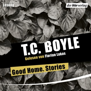 T.C. Boyle: Good Home. Stories