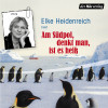 Elke Heidenreich: Am Südpol, denkt man, ist es heiß