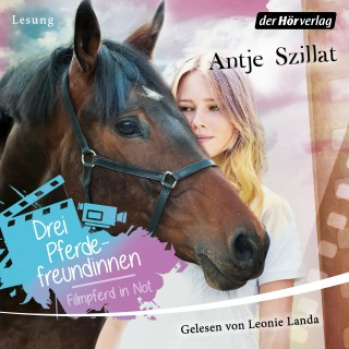 Antje Szillat: Drei Pferdefreundinnen - Filmpferd in Not
