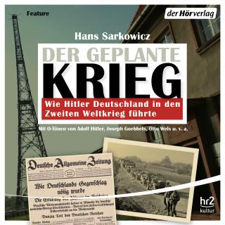 Hans Sarkowicz: Der geplante Krieg - wie Hitler Deutschland in den Zweiten Weltkrieg führte