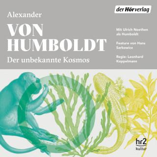 Alexander von Humboldt: Der unbekannte Kosmos des Alexander von Humboldt