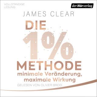 James Clear: Die 1%-Methode – Minimale Veränderung, maximale Wirkung