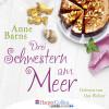 Anne Barns: Drei Schwestern am Meer (Gekürzt)