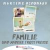 Martine McDonagh: Familie und andere Trostpreise (Gekürzt)
