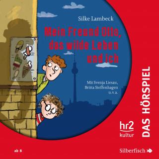 Silke Lambeck: Mein Freund Otto, das wilde Leben und ich - Das Hörspiel