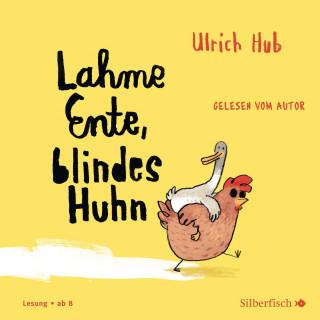 Ulrich Hub: Lahme Ente, blindes Huhn