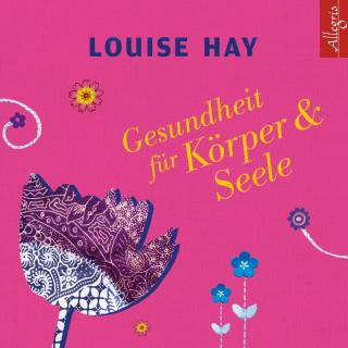 Louise Hay: Gesundheit für Körper und Seele