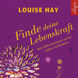 Louise Hay: Finde Deine Lebenskraft