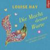 Louise L. Hay: Die Macht Deiner Worte