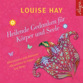Louise Hay: Heilende Gedanken für Körper und Seele
