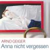 Arno Geiger: Anna nicht vergessen