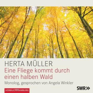 Herta Müller: Eine Fliege kommt durch einen halben Wald