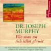 Joseph Murphy: Wie man an sich selbst glaubt