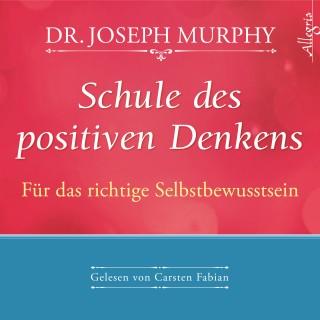 Dr. Joseph Murphy: Schule des positiven Denkens - für das richtige Selbstbewusstsein