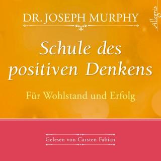 Dr. Joseph Murphy: Schule des positiven Denkens - für Wohlstand und Erfolg