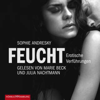 Sophie Andresky: Erotik Hörbuch Edition: Feucht