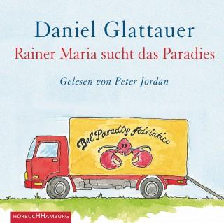 Daniel Glattauer: Rainer Maria sucht das Paradies