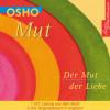 Osho: Mut - Der Mut der Liebe