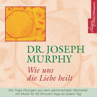 Dr. Joseph Murphy: Wie uns die Liebe heilt