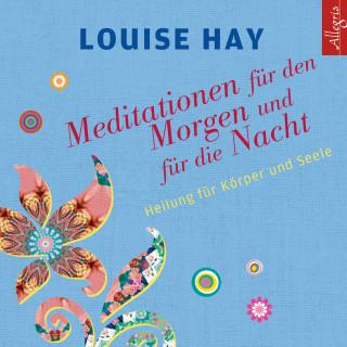 Louise Hay: Meditationen für den Morgen und für die Nacht