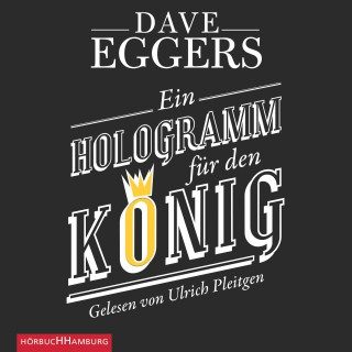 Dave Eggers: Ein Hologramm für den König