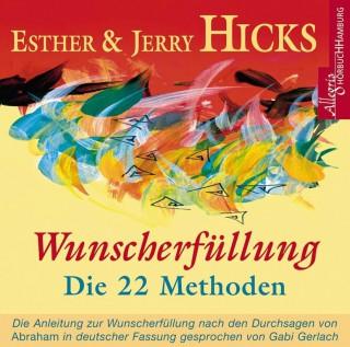 Esther Hicks, Jerry Hicks: Wunscherfüllung - Die 22 Methoden