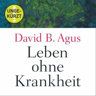 David B. Agus: Leben ohne Krankheit