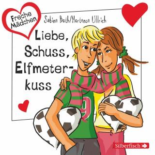 Hortense Ullrich, Sabine Both: Freche Mädchen: Liebe, Schuss, Elfmeterkuss