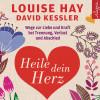Louise Hay, David Kessler: Heile dein Herz