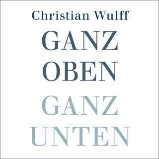Christian Wulff: Ganz oben Ganz unten