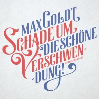 Max Goldt: Schade um die schöne Verschwendung!