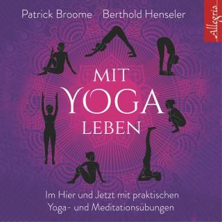 Patrick Broome, Berthold Henseler: Mit Yoga leben