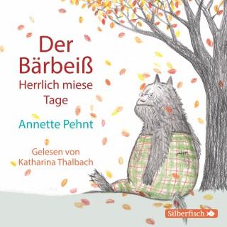 Annette Pehnt: Der Bärbeiß. Herrlich miese Tage