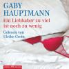 Gaby Hauptmann: Ein Liebhaber zuviel ist noch zuwenig