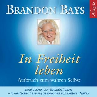 Brandon Bays: In Freiheit leben