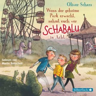 Oliver Scherz: Wenn der geheime Park erwacht, nehmt euch vor Schabalu in Acht