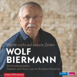 Wolf Biermann: Warte nicht auf bessre Zeiten!