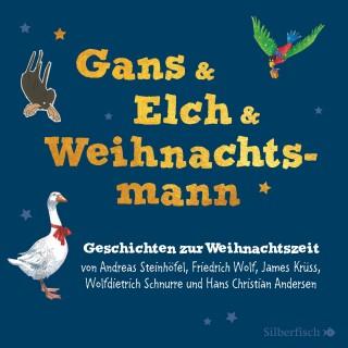 Friedrich Wolf, James Krüss, Andreas Steinhöfel, Hans Christian Andersen, Wolfdietrich Schnurre: Gans & Elch & Weihnachtsmann