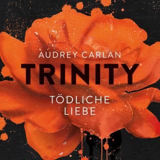 Audrey Carlan: Trinity - Tödliche Liebe