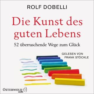 Rolf Dobelli: Die Kunst des guten Lebens