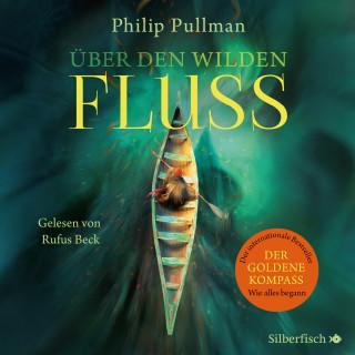 Philip Pullman: Über den wilden Fluss