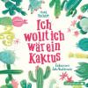 Mina Teichert: Ich wollt, ich wär ein Kaktus