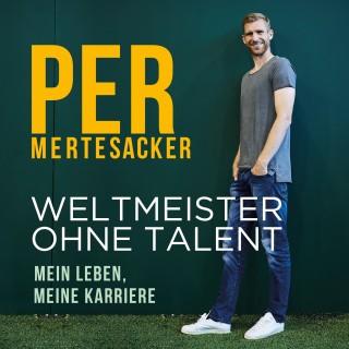 Per Mertesacker: Weltmeister ohne Talent