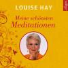 Louise Hay: Meine schönsten Meditationen