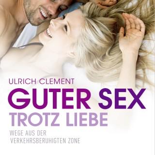 Ulrich Clement: Guter Sex trotz Liebe
